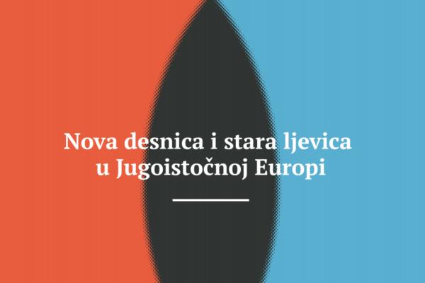 Nova desnica i stara ljevica u Jugoistočnoj Europi